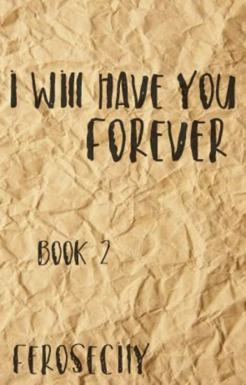 I will have you forever [Book Two]