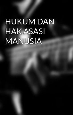 HUKUM DAN HAK ASASI MANUSIA