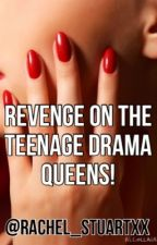 Revenge on the Teenage Drama Queen's part 1 by Faith_Is_To_Be_Awake