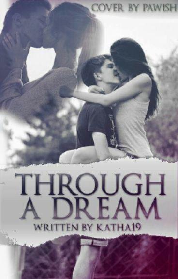 ~ Through a Dream ~