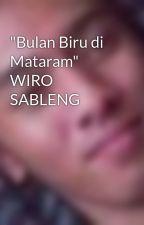 """""""Bulan Biru di Mataram"""" WIRO SABLENG by ron3yboy"""