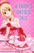 A Fairy's Untold Tale [Fairy Tail] by mustachenarwhalz