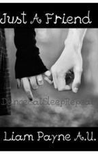 Just A Friend (Liam Payne A.U.) by DanceEatSleepRepeat