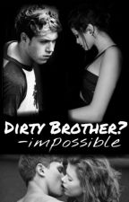 Dirty Brother?-Impossible  by Makavelimami