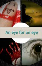 An eye for an eye by Shriya09