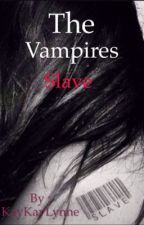 The Vampires Slave by kaykaylynne