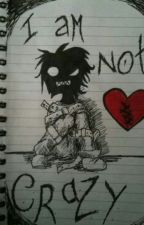 I Am Not Crazy by UnAfraidOfYou