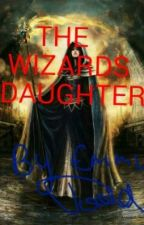 The Wizard's Daughter by lotr_tmr_obsessed