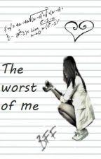The worst of me by SylviaZerva