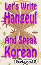 LET'S WRITE HANGUL AND SPEAK KOREAN by SeoLynn13