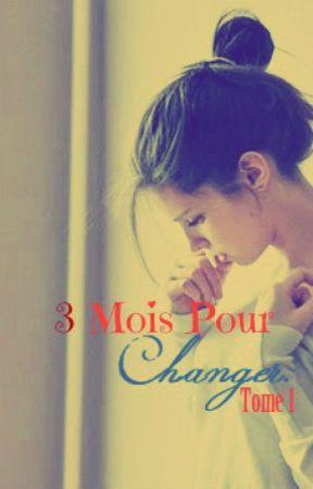 3 Mois Pour Changer. Quand la maladie l'emporte. -Tome 1- [EN PAUSE ] by LindsayLassois
