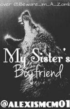 My sister's boyfriend by alexismcm01