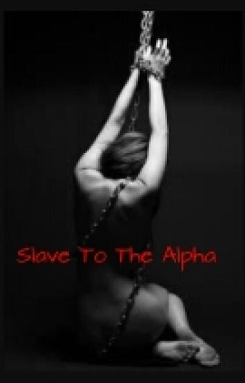 Slave To The Alpha