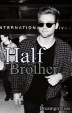 Half Brother || Luke Hemmings by Dreamgirl5sos