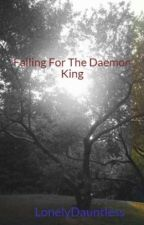 Falling For The Daemon King (Editing) by LonelyDauntless