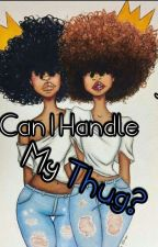 Can I Handle My Thug? (EDITING) by tinyyy_xo