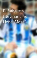El fútbolista (Neymar Jr & Lionel Messi). by TheFootballerGirl
