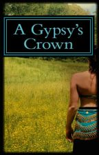 A Gypsy's Crown (Book Two of the Twin Flame Series) by foreverhopeful