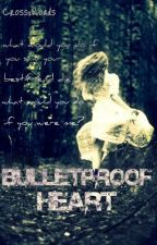 Bulletproof Heart by CrossxRoads