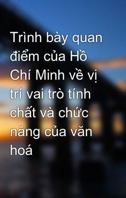 Trình bày quan điểm của Hồ Chí Minh về vị trí vai trò tính chất và chức năng của văn hoá