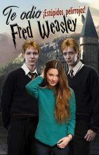 Te odio, Fred Weasley  (Finalizada) by Daryanis