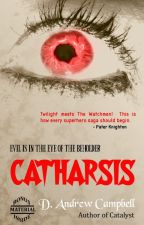 Catharsis [Novel] by DAndrewCampbell