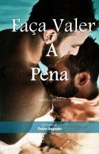 Faça Valer A Pena - Romance Gay by pardcs