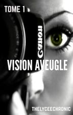 TOME 1: Vision aveugle [en réécriture] by thelyceechronic