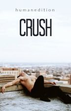 Crush | ✓ by HumanEdition