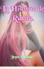 La Historia de Rayita. by JoyceVilomar8