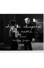 When He Whispers My Name - A Draco Malfoy Fanfic - by imapygmypuff