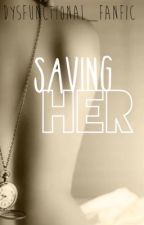 Saving Her by Dysfunctional_FanFic
