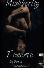 *TENERTE *Seg. Part. Of *CONOCERTE * by Mishberliz