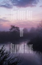 The Lost Art of Staying Alive by andthatshowitllbe