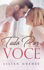 TUDO POR VOCÊ by LilianGuedesBook