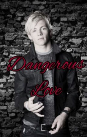Dangerous Love (A Ross Lynch Fanfiction) ON HOLD by sydscool