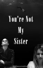 You're Not My Sister - Demi Lovato by dexxmetria