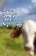 Psychology Revision - Social Psychology by destinyalways