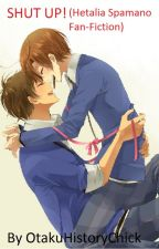 "Shut Up  [""Shut"" series book one] (Hetalia Spamano Fan-fiction) by OtakuHistoryChick"