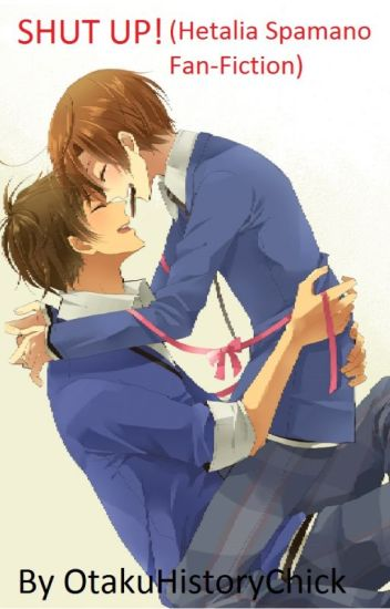 "Shut Up  [""Shut"" series book one] (Hetalia Spamano Fan-fiction)"