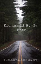 Kidnapped By My Mate by fraternalbooklovers