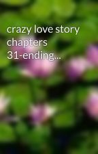 crazy love story chapters 31-ending... by alexandra2503
