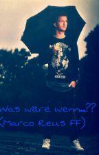 Was wäre wenn????...... ♡ (Marco Reus FF) by AnnaMaus93