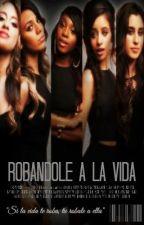 Robandole a la vida (Camren)(En Pausa) by Valexandra22