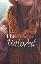The Unloved (Not Edited) by Insidemyworld