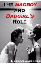 The Badboy and Badgirl's Role by Morgann_alexander