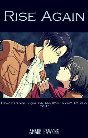 Rise Again (Levi X Mikasa X Eren love triangle fic)
