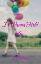 I  Wanna Hold You  by Hillaryous