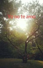Yo no te amo by evelinelorry