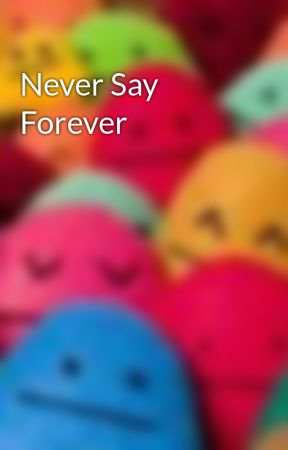 Never Say Forever by 32xxforeverxx83